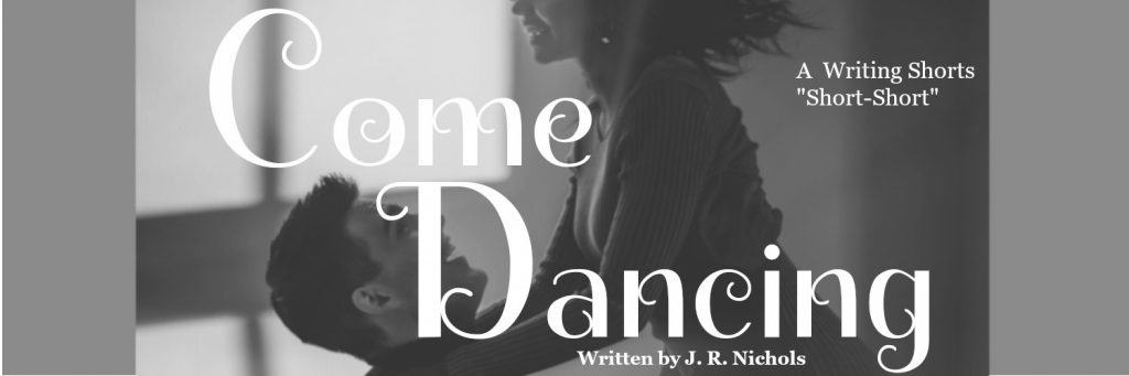 """A Couple Dancing and the Title overlay: """"Come Dancing,"""" A Free Short Story Written By J. R. Nichols"""