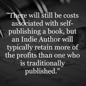 """""""There will still be costs associated with self-publishing a book, but an Indie Author will typically retain more of the profits than one who is traditionally published."""""""
